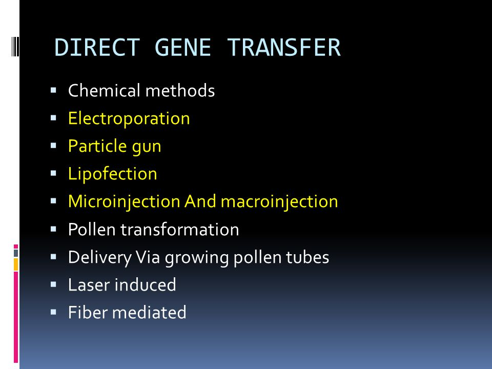 DIRECT GENE TRANSFER Chemical methods Electroporation Particle gun