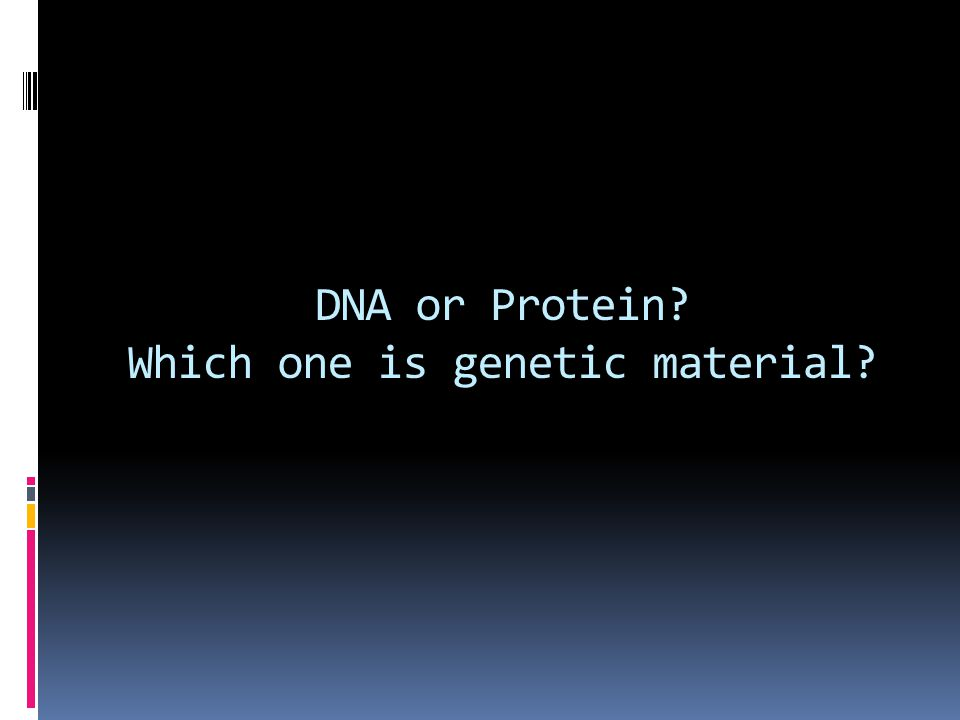 DNA or Protein Which one is genetic material