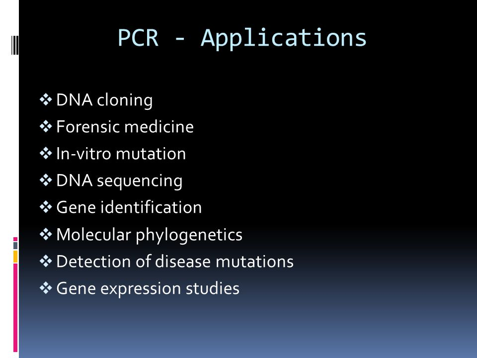 PCR - Applications DNA cloning Forensic medicine In-vitro mutation