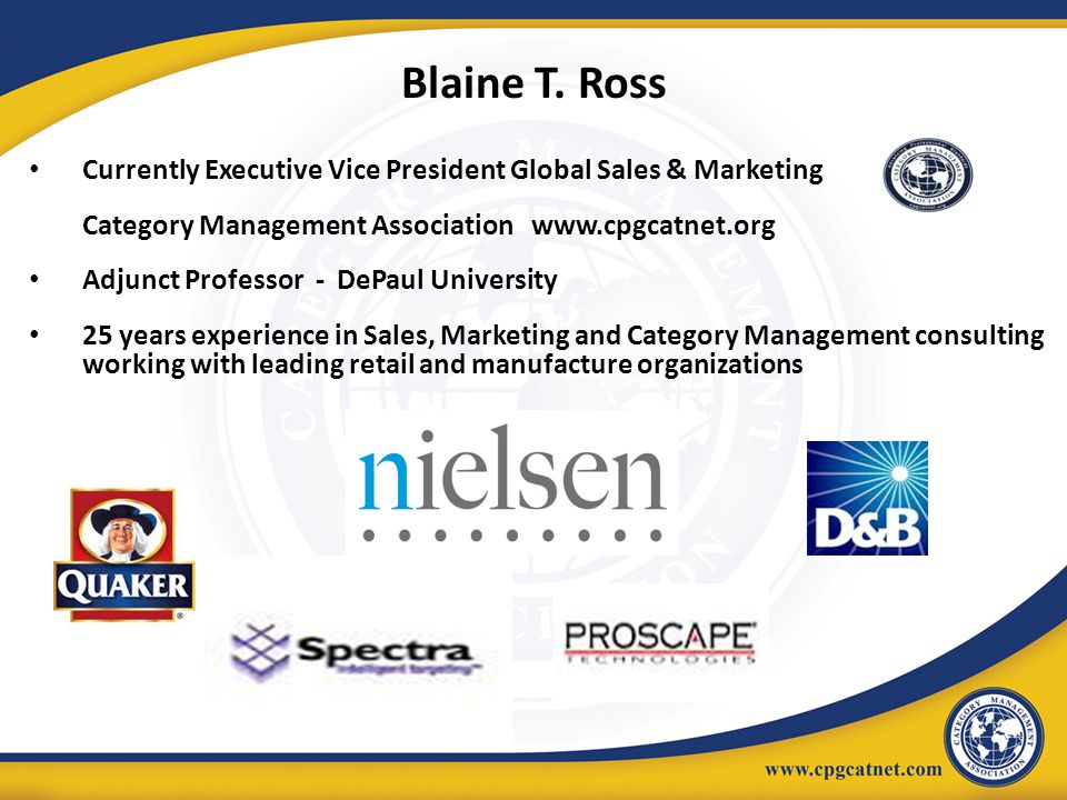 Blaine T. Ross Currently Executive Vice President Global Sales & Marketing. Category Management Association www.cpgcatnet.org.