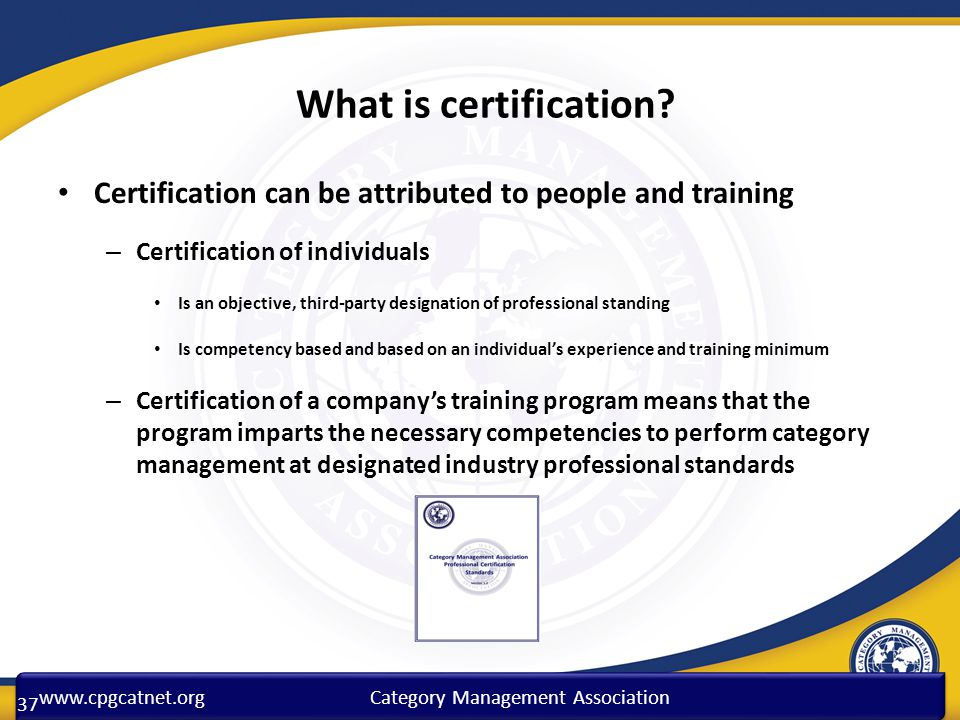 What is certification Certification can be attributed to people and training. Certification of individuals.