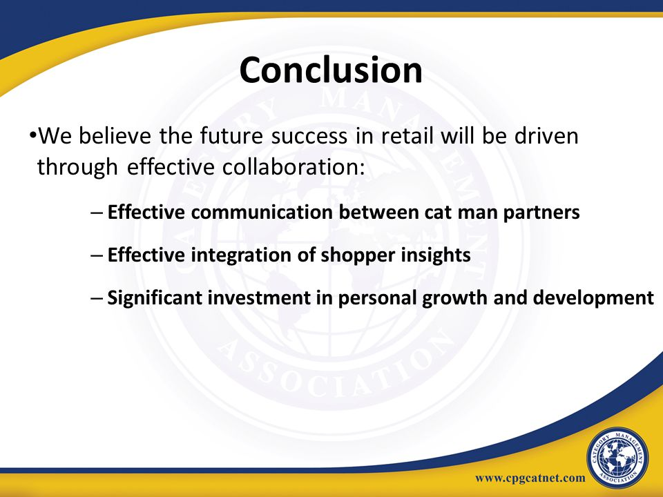 Conclusion We believe the future success in retail will be driven through effective collaboration:
