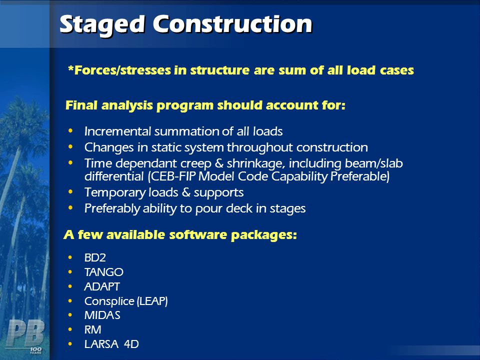 Staged Construction *Forces/stresses in structure are sum of all load cases. Final analysis program should account for: