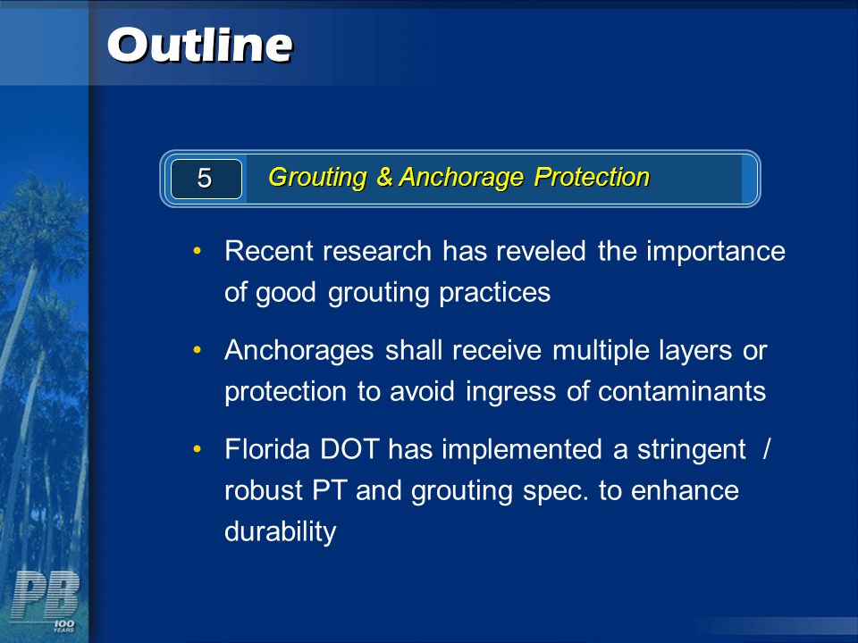 Outline 5. Grouting & Anchorage Protection. Recent research has reveled the importance of good grouting practices.