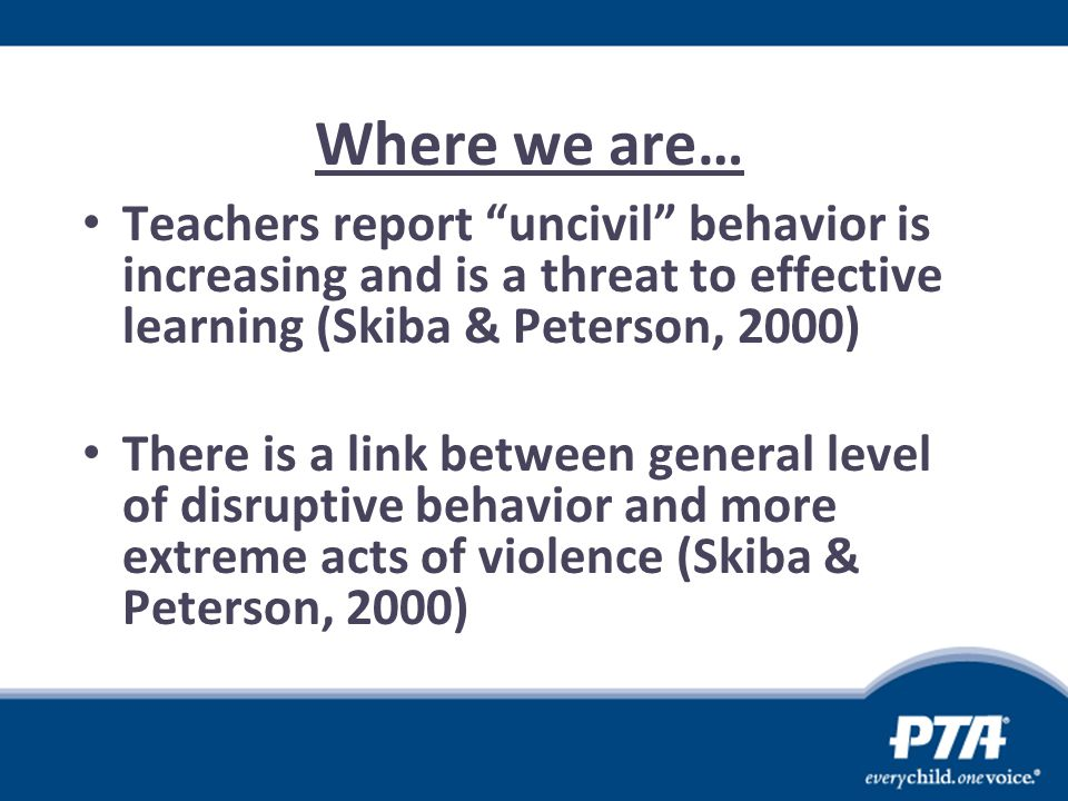 Where we are… Teachers report uncivil behavior is increasing and is a threat to effective learning (Skiba & Peterson, 2000)