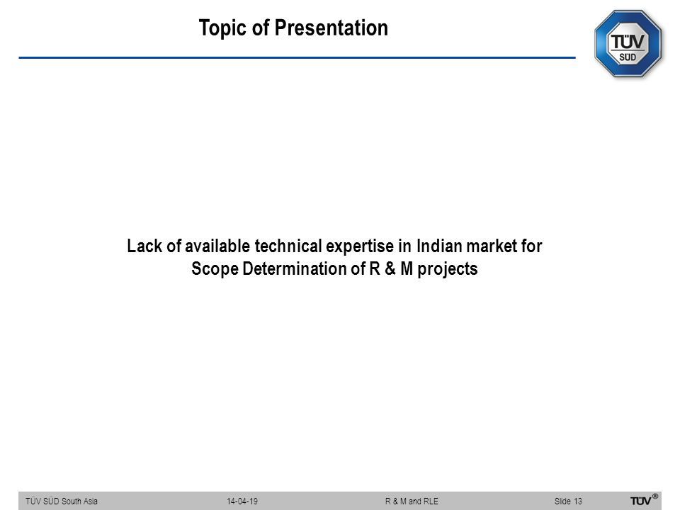 Topic of Presentation Lack of available technical expertise in Indian market for Scope Determination of R & M projects