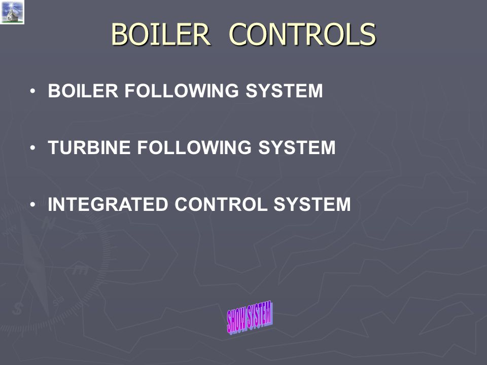 BOILER CONTROLS BOILER FOLLOWING SYSTEM TURBINE FOLLOWING SYSTEM