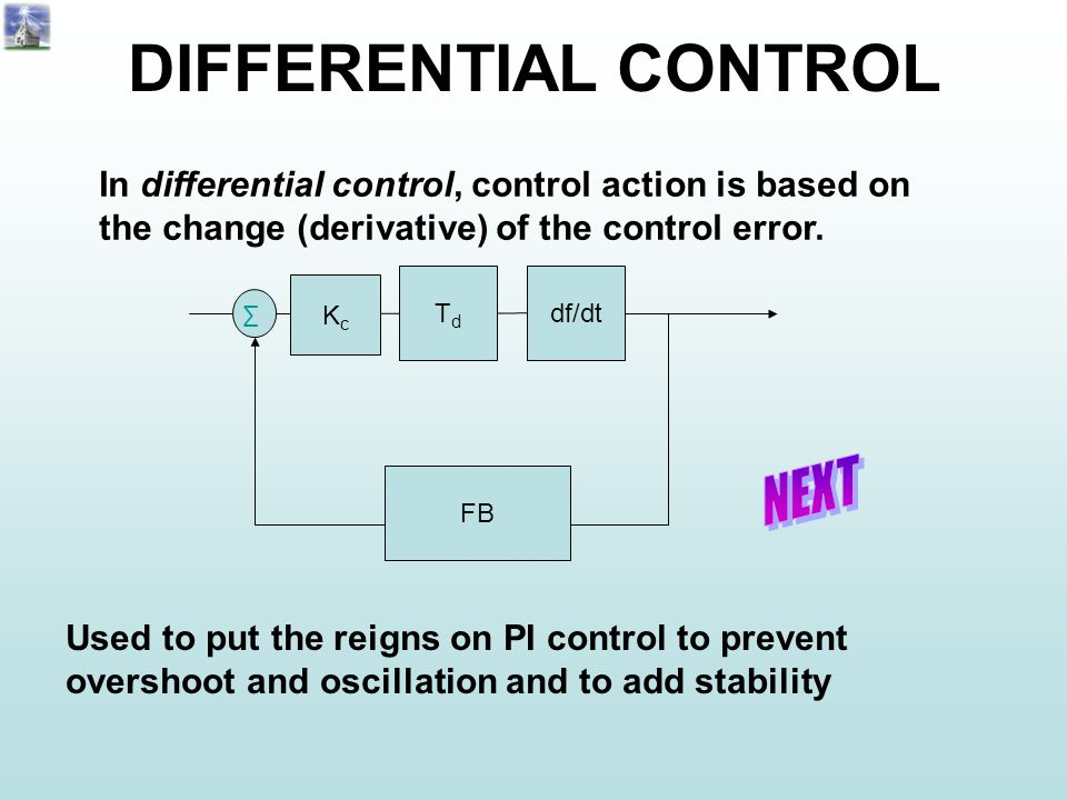 DIFFERENTIAL CONTROL In differential control, control action is based on the change (derivative) of the control error.