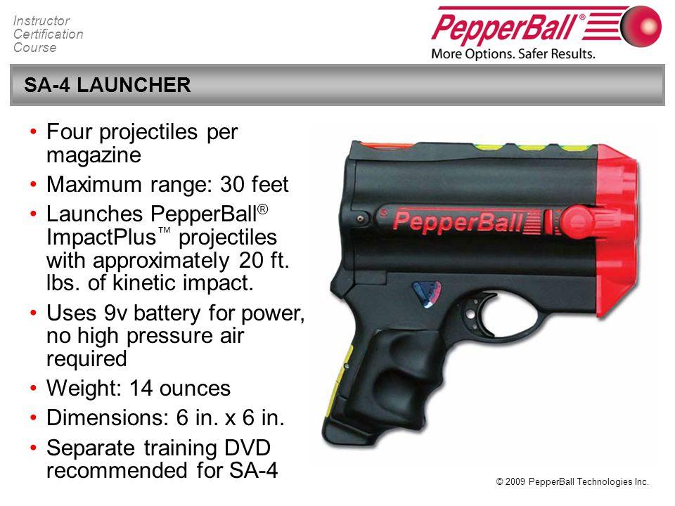 Four projectiles per magazine Maximum range: 30 feet