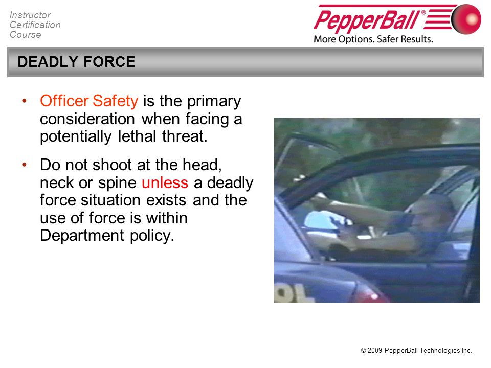 DEADLY FORCE Officer Safety is the primary consideration when facing a potentially lethal threat.