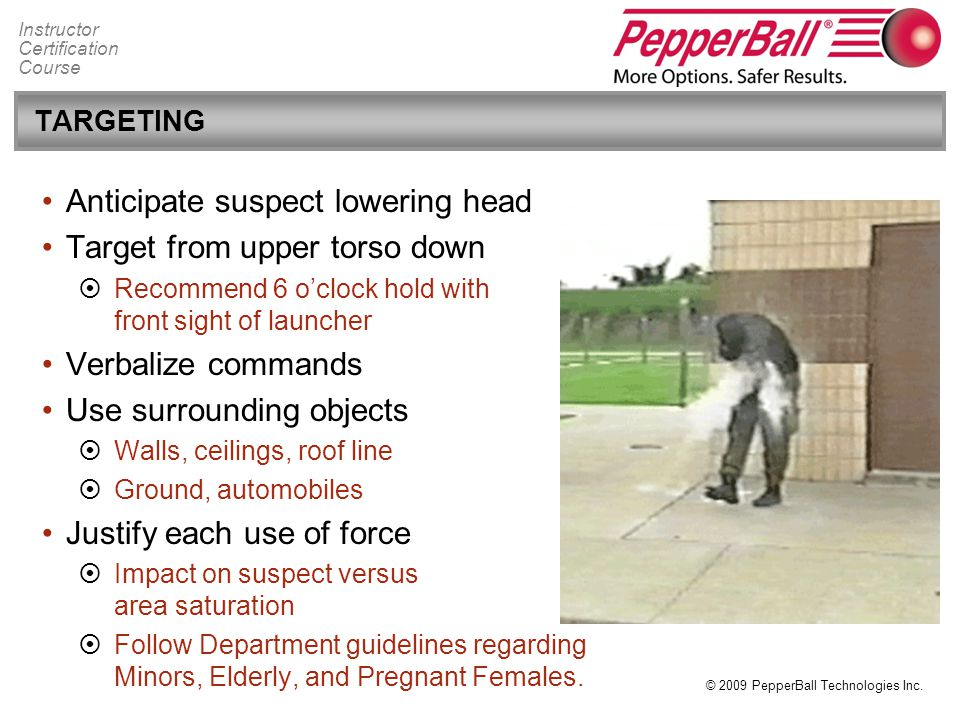 Anticipate suspect lowering head Target from upper torso down