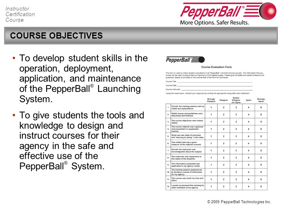 COURSE OBJECTIVES To develop student skills in the operation, deployment, application, and maintenance of the PepperBall® Launching System.