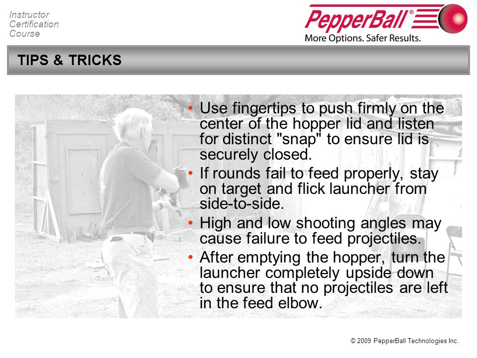 High and low shooting angles may cause failure to feed projectiles.