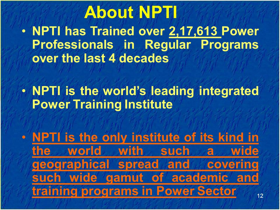 About NPTI NPTI has Trained over 2,17,613 Power Professionals in Regular Programs over the last 4 decades.