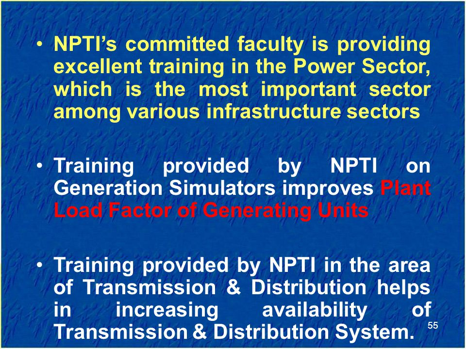 NPTI's committed faculty is providing excellent training in the Power Sector, which is the most important sector among various infrastructure sectors