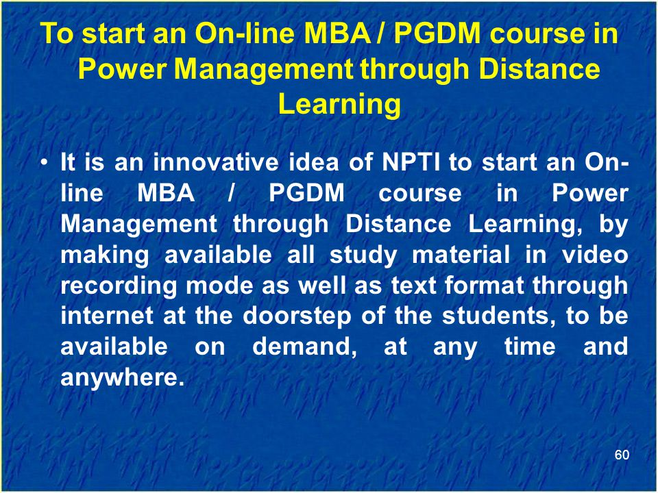 To start an On-line MBA / PGDM course in Power Management through Distance Learning