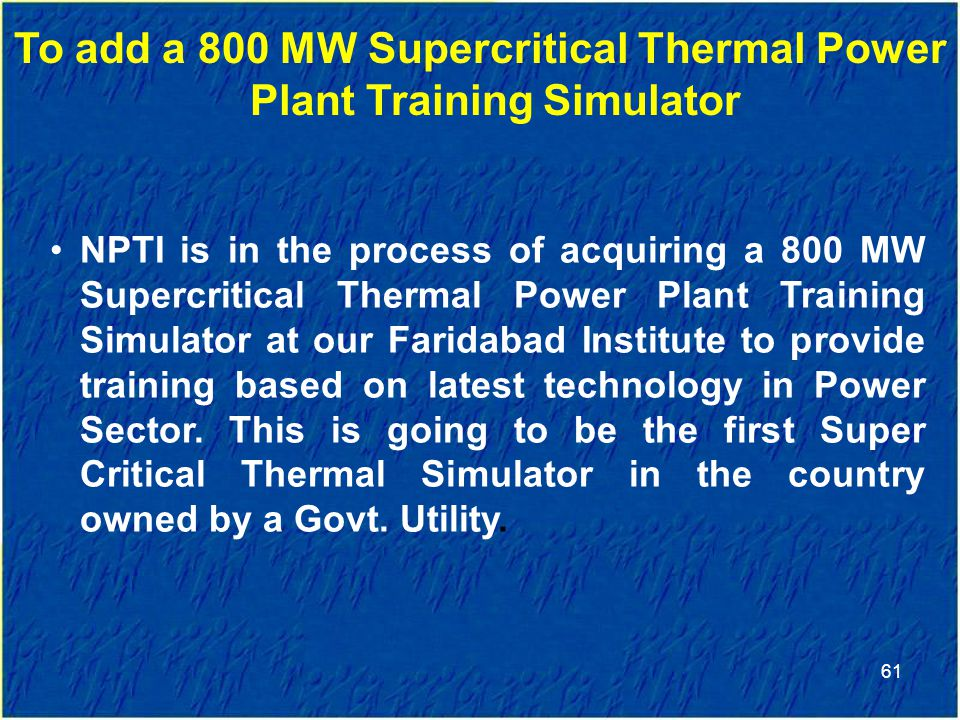 To add a 800 MW Supercritical Thermal Power Plant Training Simulator