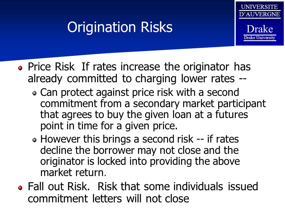 Origination Risks Price Risk If rates increase the originator has already committed to charging lower rates --