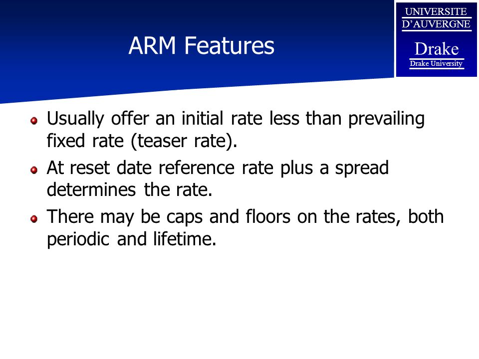 ARM Features Usually offer an initial rate less than prevailing fixed rate (teaser rate).