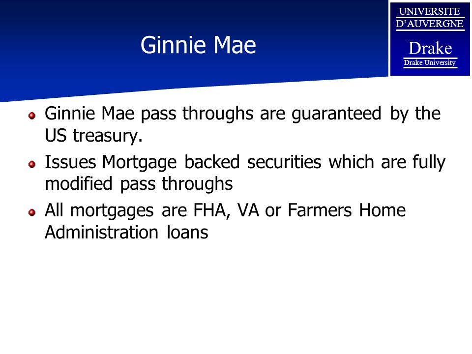 Ginnie Mae Ginnie Mae pass throughs are guaranteed by the US treasury.