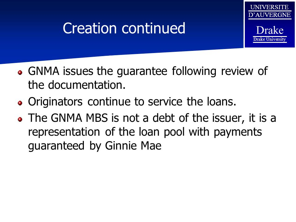 Creation continued GNMA issues the guarantee following review of the documentation. Originators continue to service the loans.
