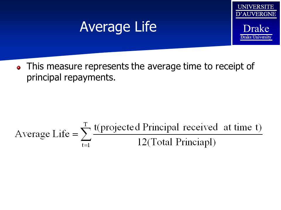 Average Life This measure represents the average time to receipt of principal repayments.