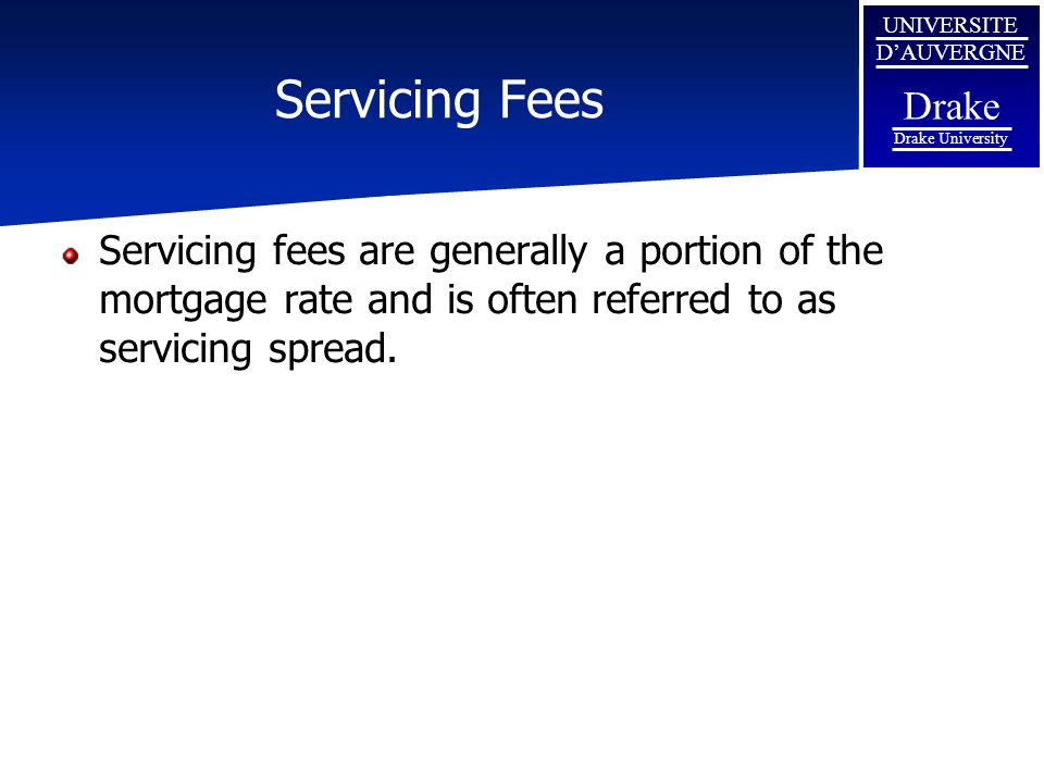 Servicing Fees Servicing fees are generally a portion of the mortgage rate and is often referred to as servicing spread.
