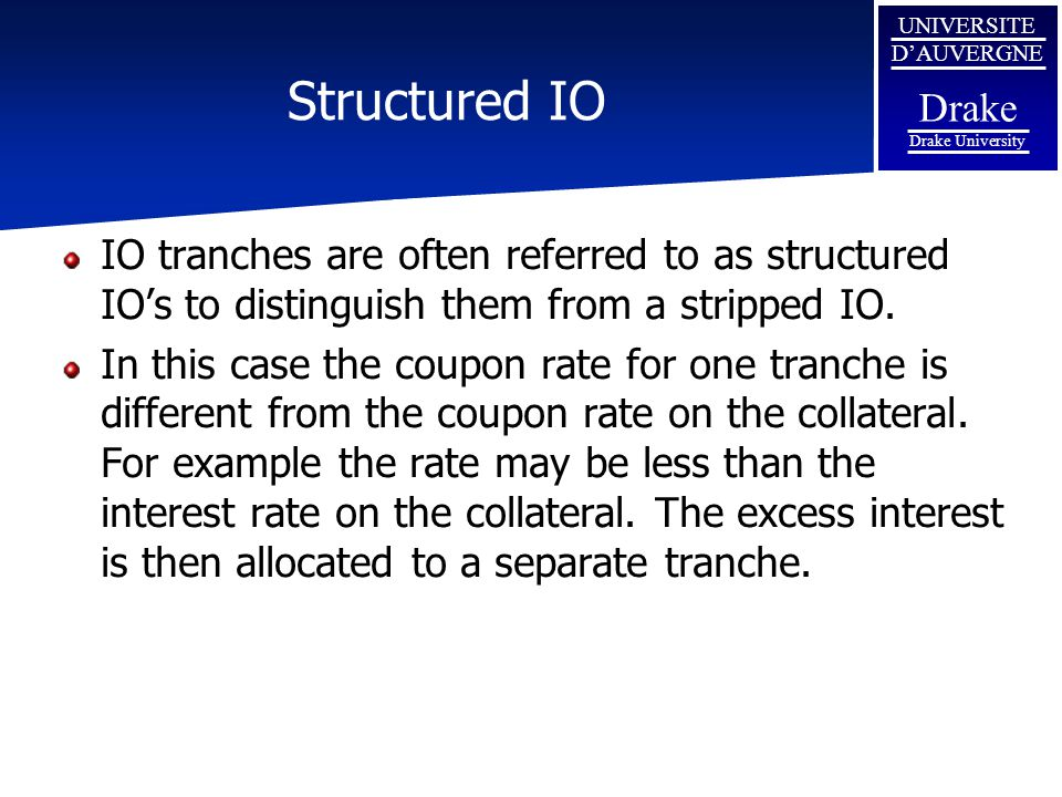 Structured IO IO tranches are often referred to as structured IO's to distinguish them from a stripped IO.