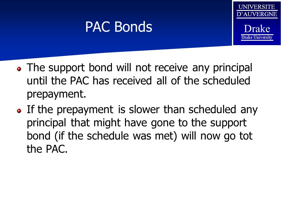 PAC Bonds The support bond will not receive any principal until the PAC has received all of the scheduled prepayment.