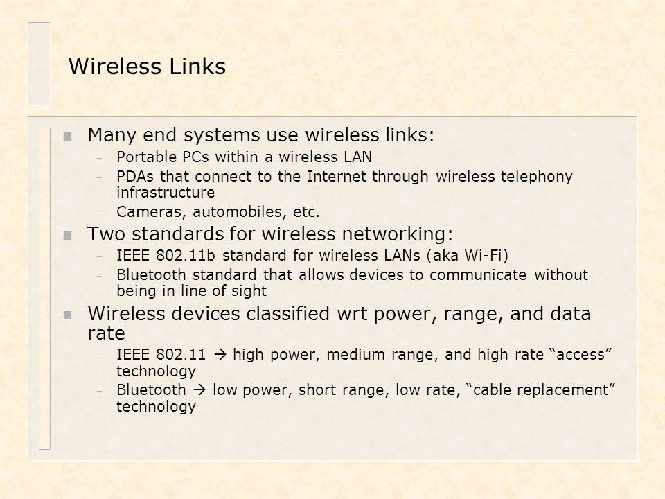 Wireless Links Many end systems use wireless links: