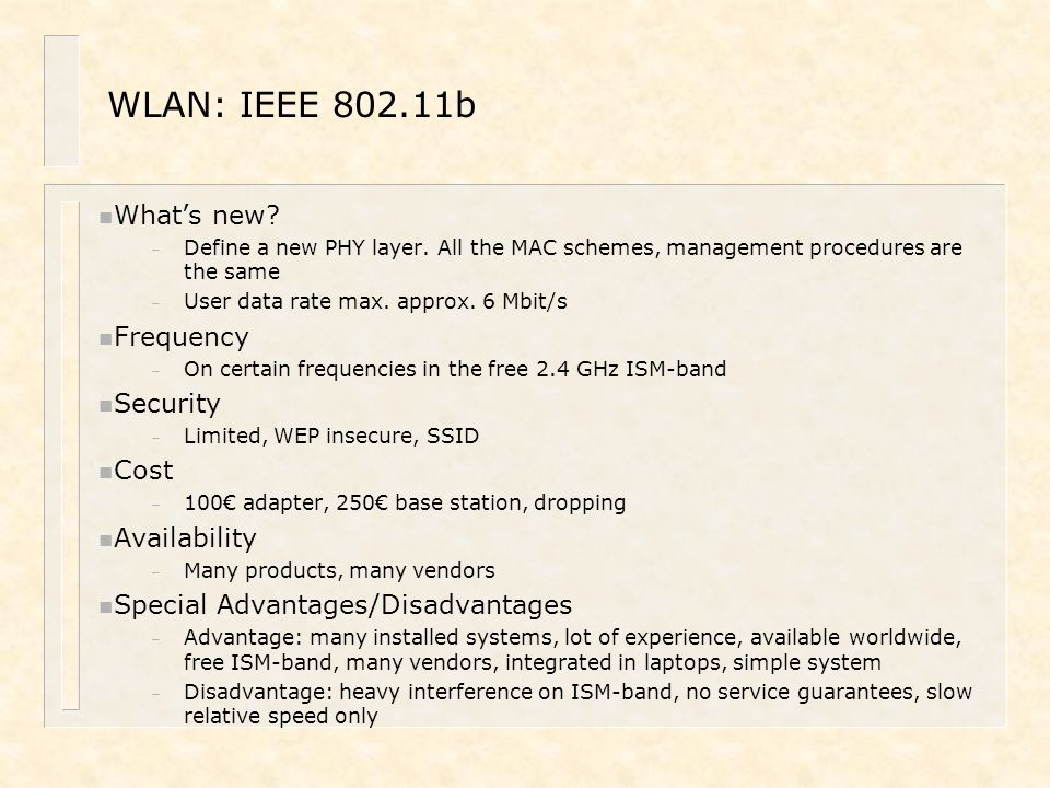WLAN: IEEE 802.11b What's new Frequency Security Cost Availability