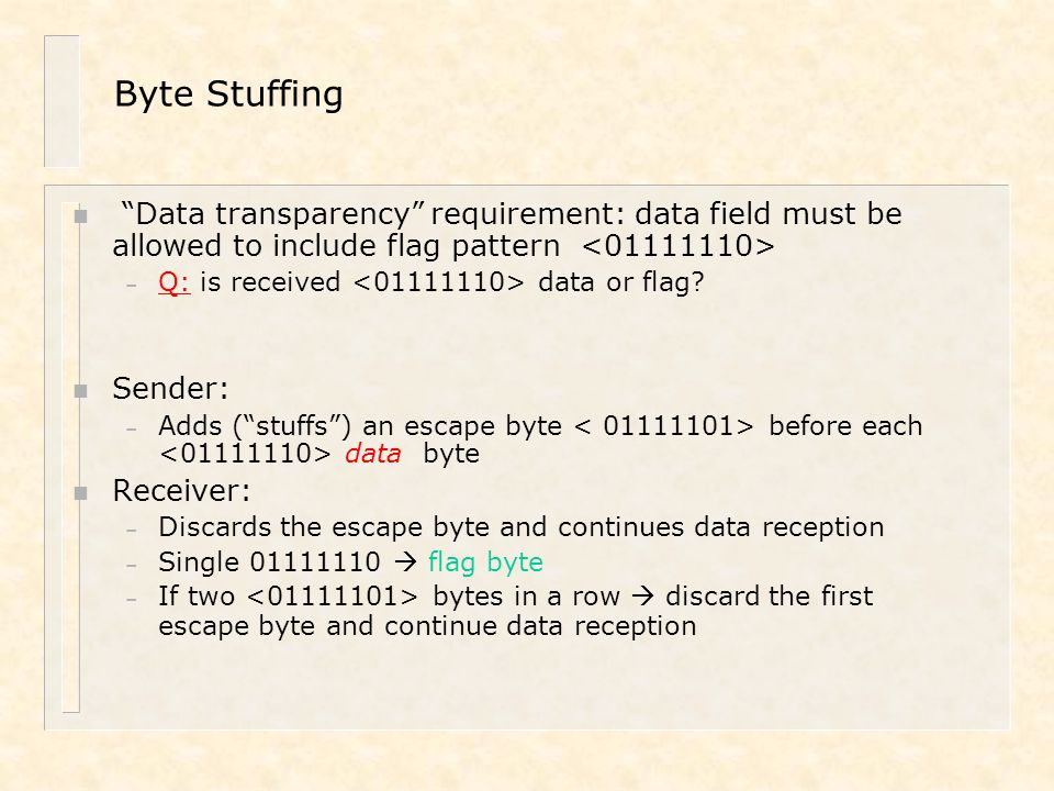 Byte Stuffing Data transparency requirement: data field must be allowed to include flag pattern <01111110>