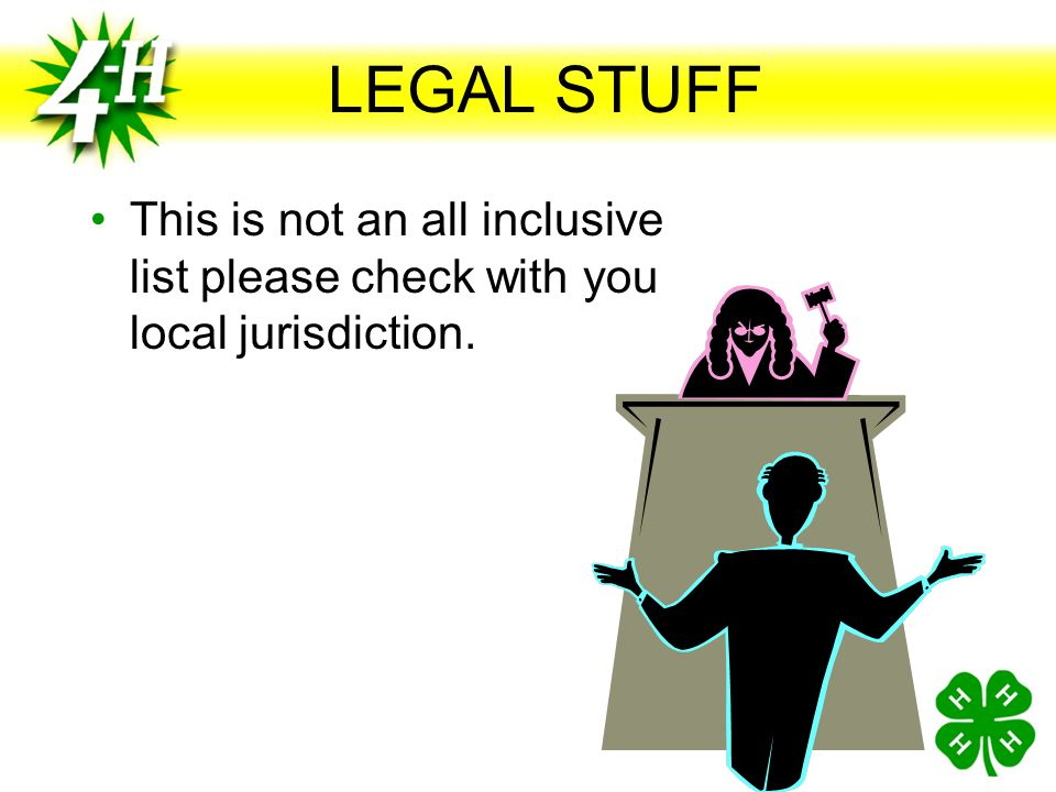 LEGAL STUFF This is not an all inclusive list please check with you local jurisdiction.
