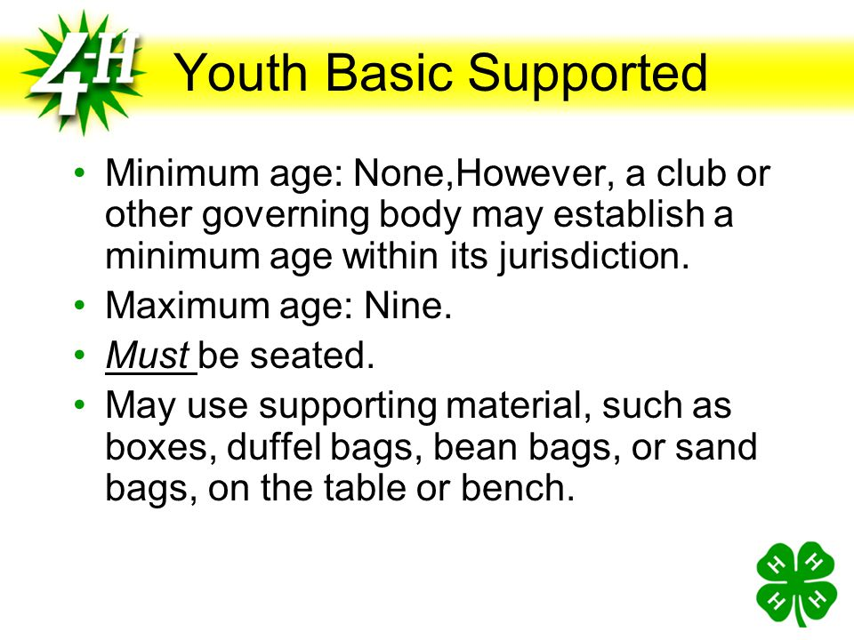 Youth Basic Supported Minimum age: None,However, a club or other governing body may establish a minimum age within its jurisdiction.
