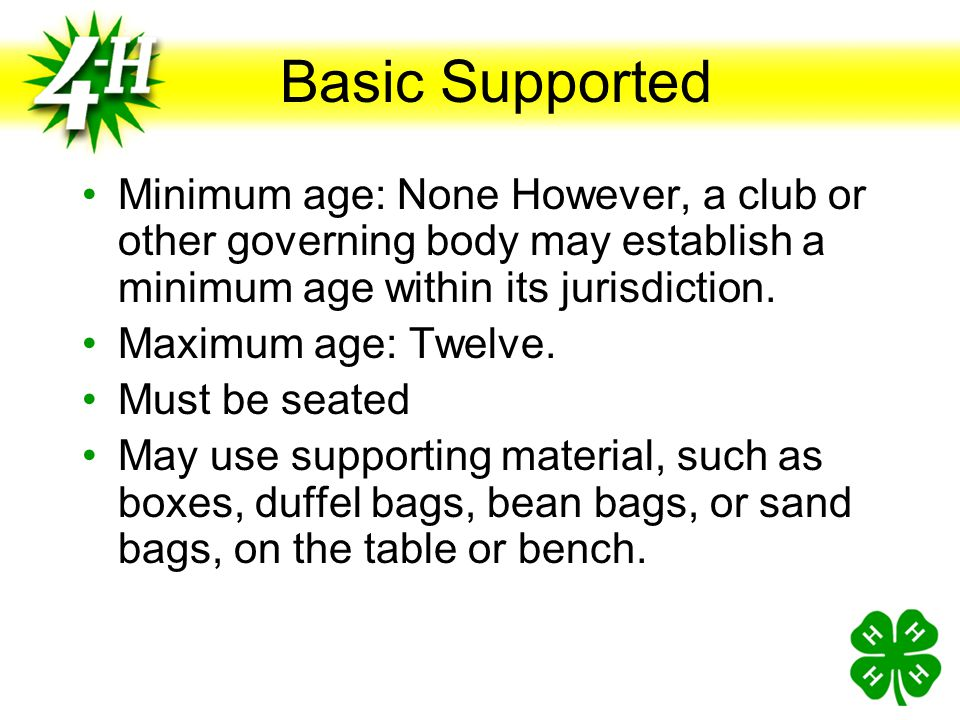 Basic Supported Minimum age: None However, a club or other governing body may establish a minimum age within its jurisdiction.