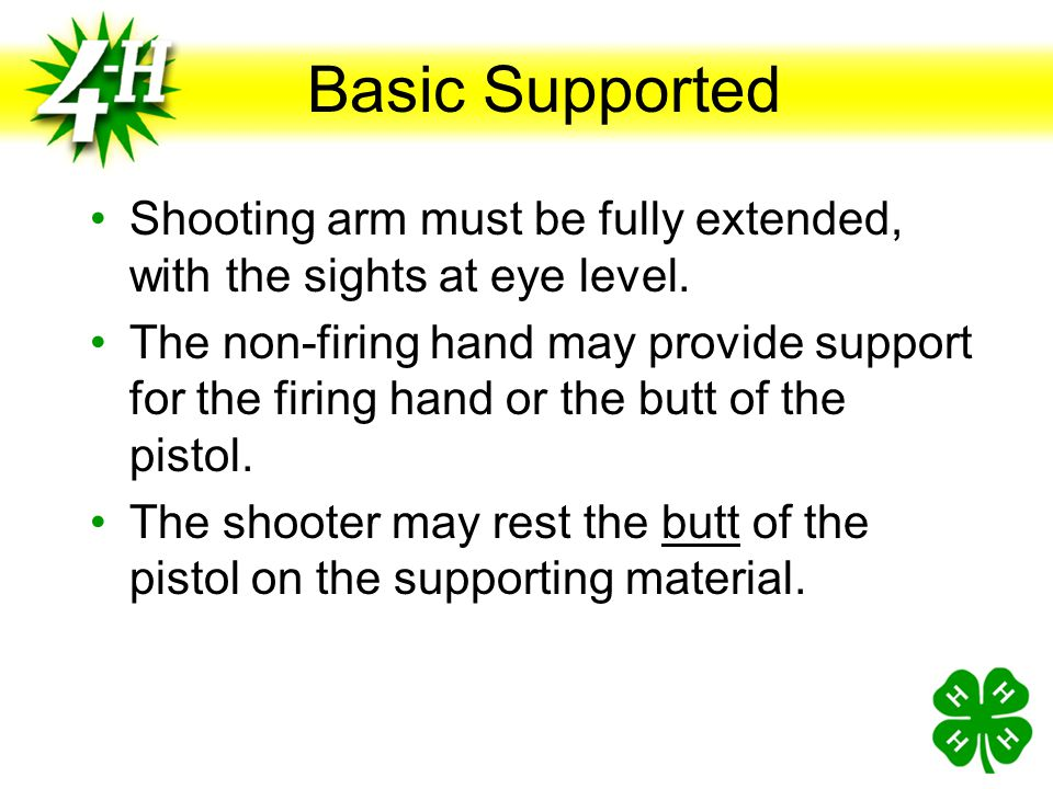 Basic Supported Shooting arm must be fully extended, with the sights at eye level.