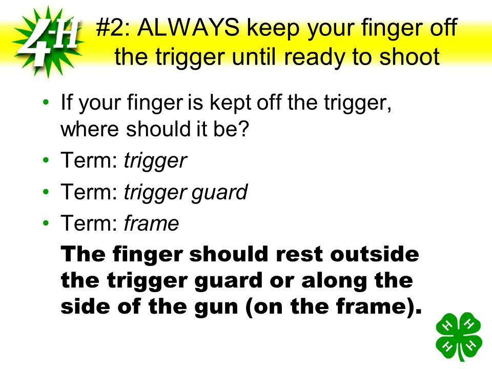 #2: ALWAYS keep your finger off the trigger until ready to shoot