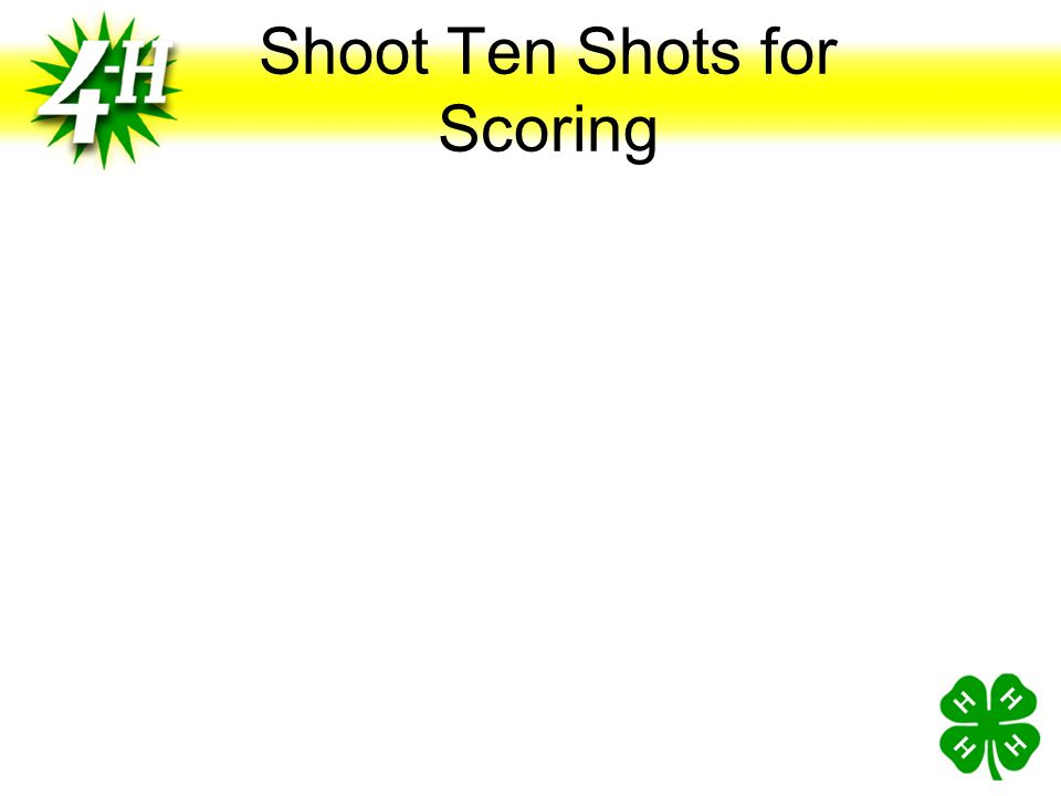 Shoot Ten Shots for Scoring