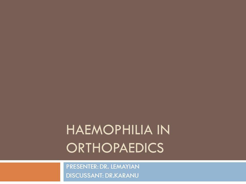 HAEMOPHILIA IN ORTHOPAEDICS