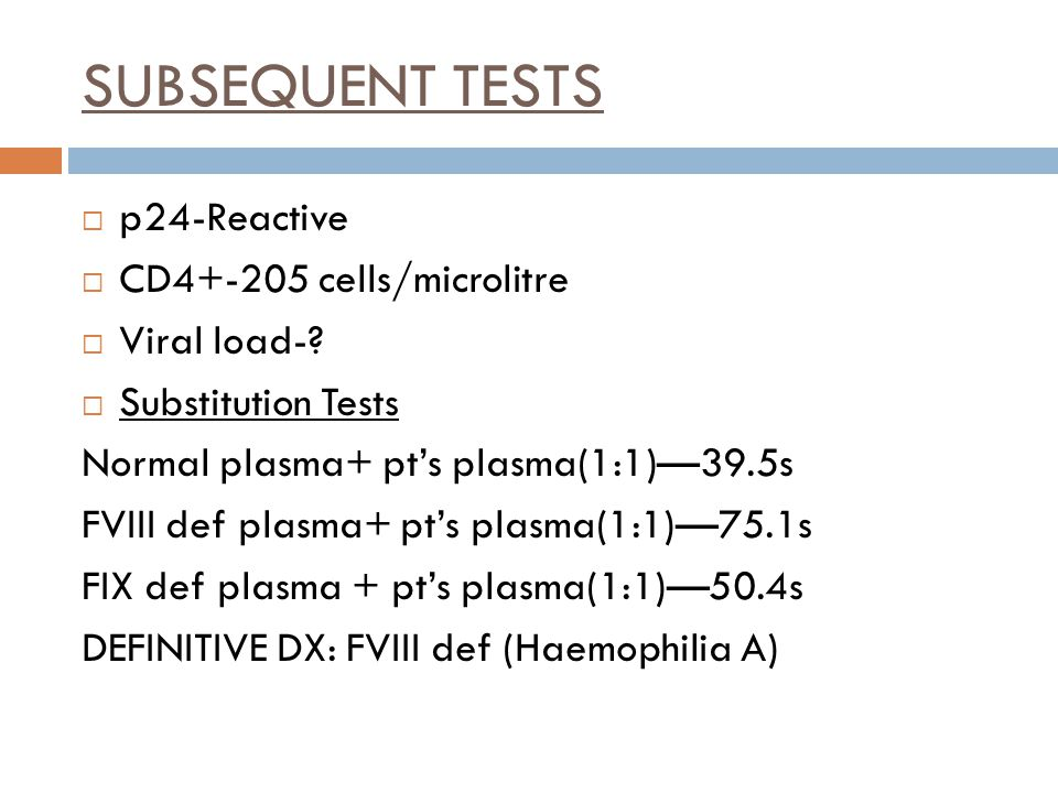 SUBSEQUENT TESTS p24-Reactive CD4+-205 cells/microlitre Viral load-