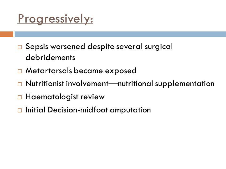 Progressively: Sepsis worsened despite several surgical debridements