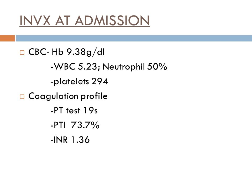 INVX AT ADMISSION CBC- Hb 9.38g/dl -WBC 5.23; Neutrophil 50%