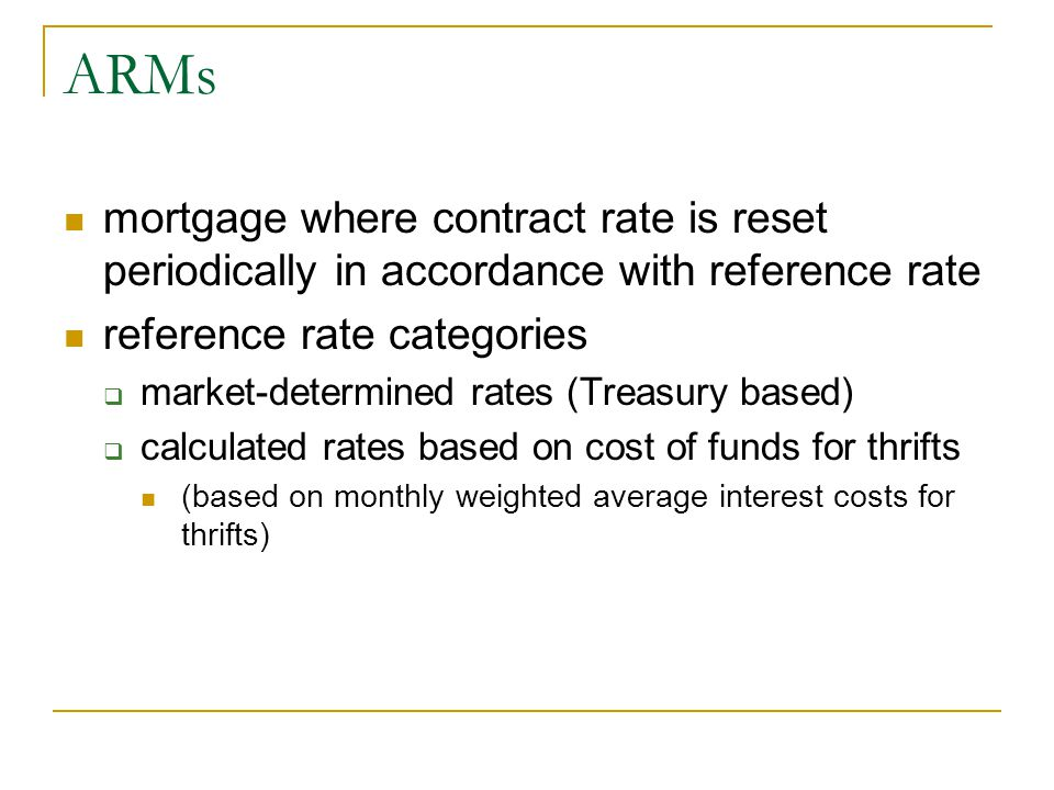 ARMs mortgage where contract rate is reset periodically in accordance with reference rate. reference rate categories.