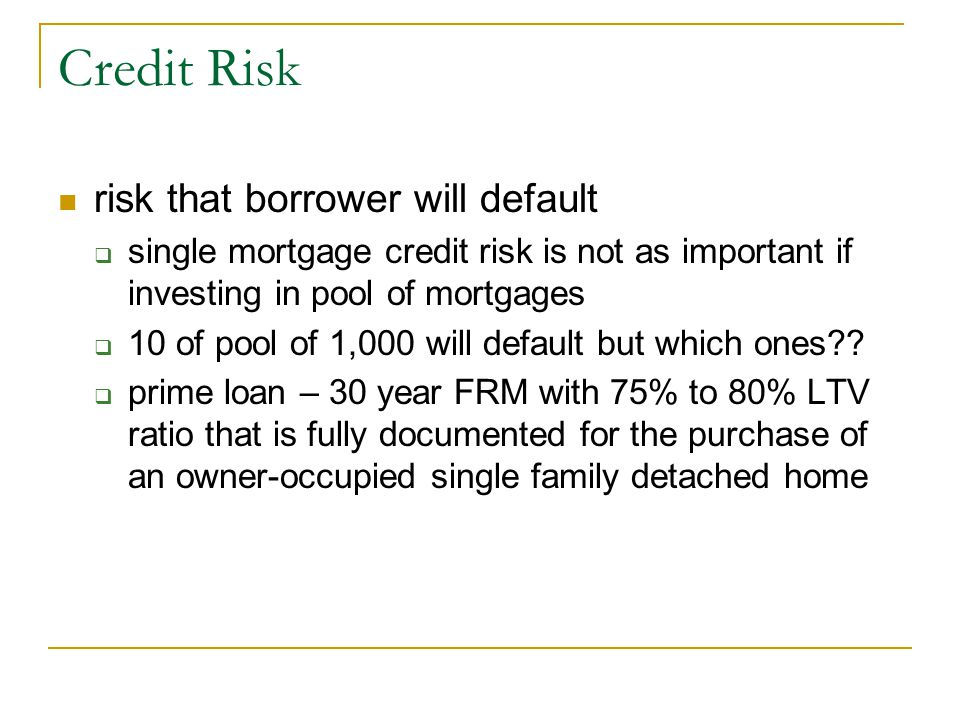 Credit Risk risk that borrower will default
