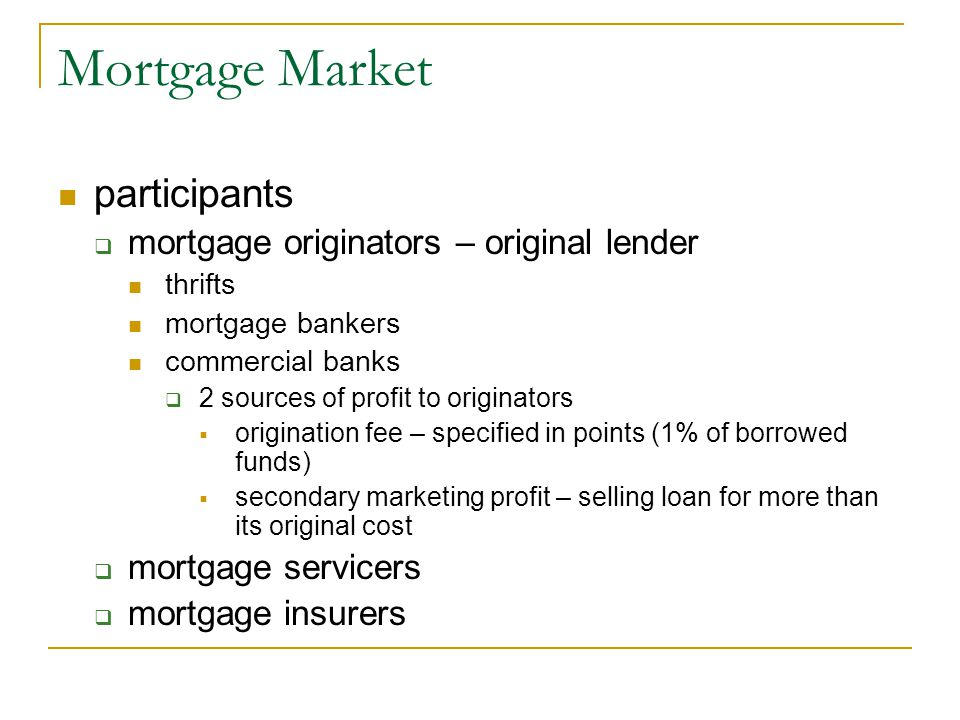 Mortgage Market participants mortgage originators – original lender