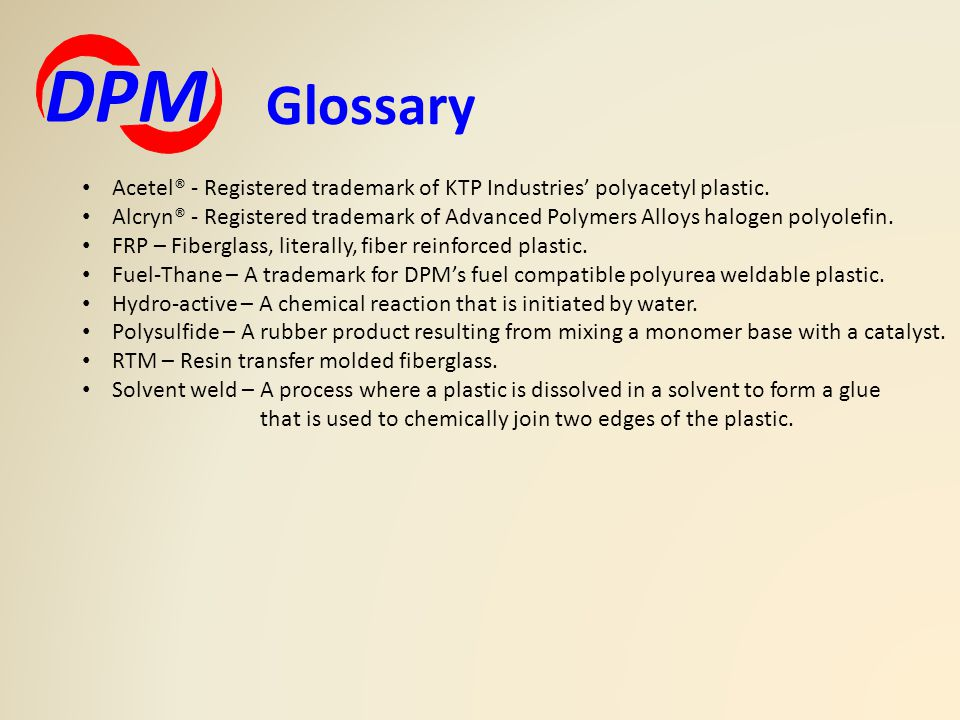 DPM Glossary. Acetel® - Registered trademark of KTP Industries' polyacetyl plastic.