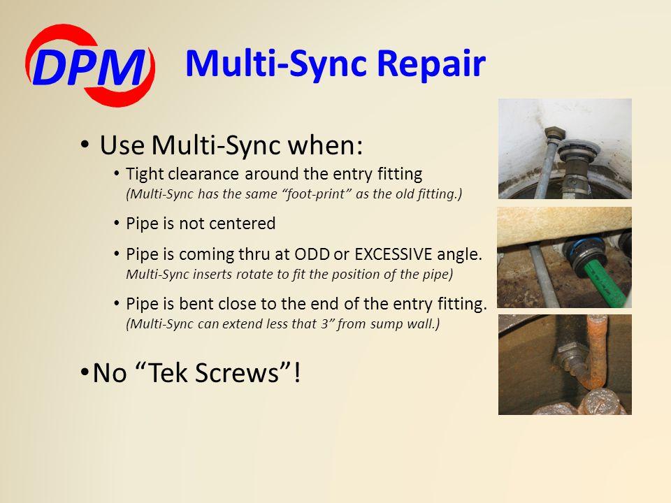 DPM Multi-Sync Repair Use Multi-Sync when: No Tek Screws !
