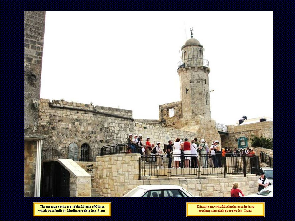 The mosque at the top of the Mount of Olives, which were built by Muslim prophet Issa-Jesus