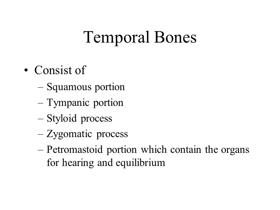 Temporal Bones Consist of Squamous portion Tympanic portion