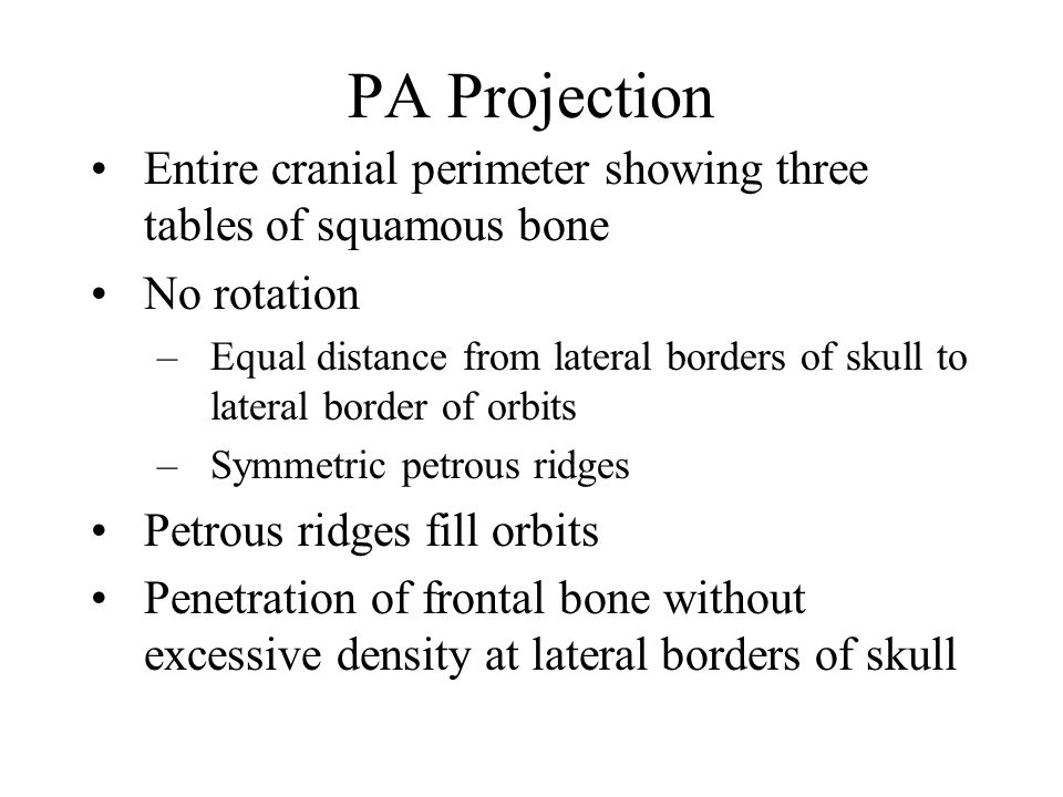 PA Projection Entire cranial perimeter showing three tables of squamous bone. No rotation.